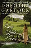 Keep a Little SecretKEEP A LITTLE SECRET by Garlock, Dorothy (Author) on Mar-21-2011 Paperback