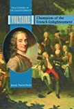 Voltaire: Champion of the French Enlightenment (Philosophers of the Enlightenment)