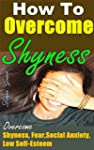 How to Overcome Shyness: Ultimate Way...