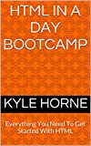 HTML5: HTML In A Day Bootcamp - Everything You Need To Get Started With HTML