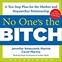 No One's the Bitch: A Ten-Step Plan for the Mother and Stepmother Relationship Audiobook by Jennifer Newcomb Marine, Carol Marine Narrated by Paula Christensen, Coleen Marlo