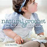 Natural Crochet for Babies & Toddlersby Tina Barrett