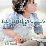 Natural Crochet for Babies & Toddlersby Tina Barrett