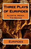 Image of Three Plays of Euripides: Alcestis, Medea, The Bachae