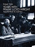 img - for Years with Frank Lloyd Wright: Apprentice to Genius (Dover Architecture) by Tafel, Edgar (2012) Paperback book / textbook / text book