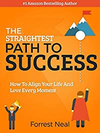 The Straightest Path To Success: How To Align Your Life And Love Every Moment by Forrest Neal ebook deal