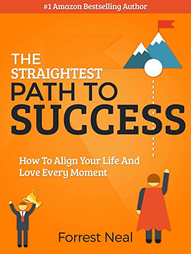 The Straightest Path To Success: How To Align You Life And Love Every Moment by William Forrest Neal ebook deal