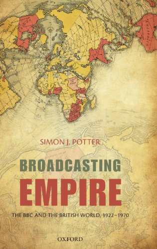 Broadcasting Empire: The Bbc And The British World, 1922-1970
