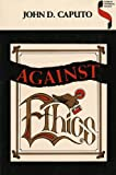 Against Ethics: Contributions to a Poetics of Obligation with Constant Reference to Deconstruction (Studies in Continental Thought) (0253208165) by John D. Caputo