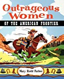 img - for Outrageous Women of the American Frontier   [OUTRAGEOUS WOMEN OF THE AMER F] [Paperback] book / textbook / text book