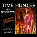 The Severed Man: Time Hunter Audiobook by George Mann Narrated by Terry Molloy