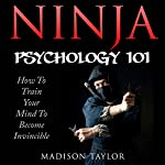 Ninja Psychology 101: Learn How to Train Your Mind to Become Invincible | Madison Taylor
