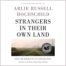 Strangers in Their Own Land: Anger and Mourning on the American Right | Livre audio Auteur(s) : Arlie Russell Hochschild Narrateur(s) : Suzanne Toren
