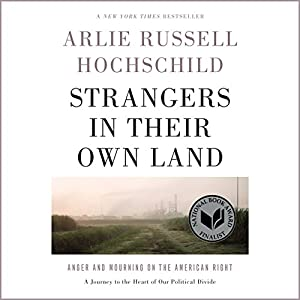 Strangers in Their Own Land: Anger and Mourning on the American Right Audiobook by Arlie Russell Hochschild Narrated by Suzanne Toren