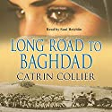 Long Road to Baghdad: Long Road to Baghdad Series, Book 1 Hörbuch von Catrin Collier Gesprochen von: Saul Reichlin