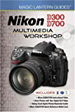Lark Books Magic Lantern Guides: Nikon D300/D700 Multimedia Workshop