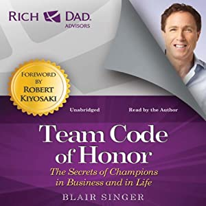 Team Code of Honor: The Secrets of Champions in Business and in Life: Rich Dad Advisors | [Blair Singer]