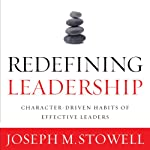 Redefining Leadership: Character-Driven Habits of Effective Leaders | Joseph Stowell