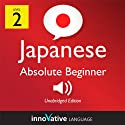 Learn Japanese - Level 2: Absolute Beginner Japanese, Volume 2: Lessons 1-25 (       UNABRIDGED) by Innovative Language Learning Narrated by Naomi Kambe, Rebecca Clements