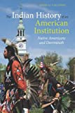 """Colin Calloway, """"Indian History of an American Institution: Native Americans and Dartmouth"""" (Dartmouth College Press, 2012)"""