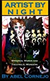 img - for Artist by Night: Writings, Words and Theatrical Wonders by Abel Cornejo (2016-02-21) book / textbook / text book
