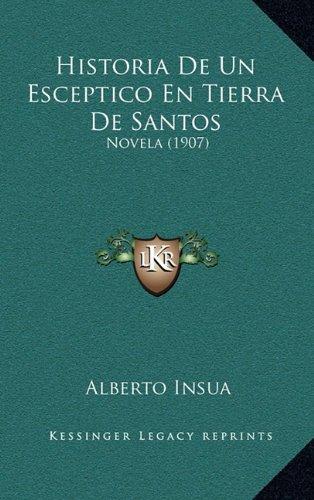 Historia de Un Esceptico En Tierra de Santos: Novela (1907)