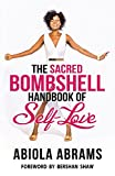 The Sacred Bombshell Handbook of Self-Love: The 11 Secrets of Feminine Power