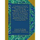 A Handbook of Useful Drugs: A Selected List of Important Drugs Suggested for the Use of Teachers of Materia Medica...