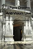 img - for Where Dreams and Visions Live: Volume I, Anthologies of the Heart Series (Volume 1) book / textbook / text book