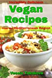 Incredibly Delicious Vegan Recipes from the Mediterranean Region (Healthy Cookbook Series)