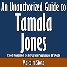 An Unauthorized Guide to Tamala Jones: A Short Biography of the Actress Who Plays Lanie on TV's Castle (       UNABRIDGED) by Malcolm Stone Narrated by Dave Wright