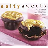 Salty Sweets: Delectable Desserts and Tempting Treats With a Sublime Kiss of Salt ~ Christie Matheson