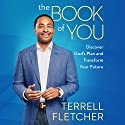 The Book of You: Discover God's Plan and Transform Your Future Audiobook by Terrell Fletcher Narrated by Mirron Willis