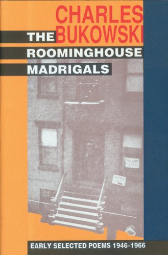 Charles Bukowski - The Roominghouse Madrigals: Early Selected Poems, 1946-1966