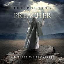 The Pouting Preacher: A Guide to Jonah (       UNABRIDGED) by Michael Whitworth Narrated by Grant Bolton