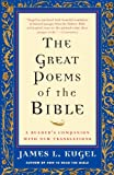 The Great Poems of the Bible: A Reader's Companion with New Translations (1416589023) by Kugel, James L.