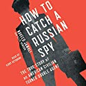 How to Catch a Russian Spy: The True Story of an American Civilian Turned Self-Taught Double Agent (       UNABRIDGED) by Naveed Jamali, Ellis Henican Narrated by Kirby Heyborne