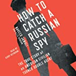 How to Catch a Russian Spy: The True...
