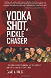 Vodka Shot, Pickle Chaser: A true story of risk, corruption and self-discovery amid the collapse of the Soviet Union