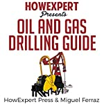 Oil and Gas Drilling Guide |  HowExpert Press,Miguel Ferraz