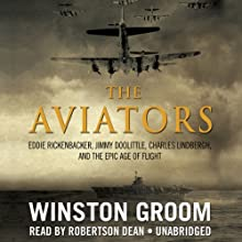 The Aviators: Eddie Rickenbacker, Jimmy Doolittle, Charles Lindbergh, and the Epic Age of Flight (       UNABRIDGED) by Winston Groom Narrated by Robertson Dean