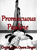 Promiscuous Pauline - Orgies of an Opera Singer (Sexually Explicit Erotica for Couples)