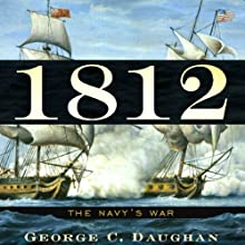 1812: The Navy's War (       UNABRIDGED) by George C. Daughan Narrated by Marc Vietor