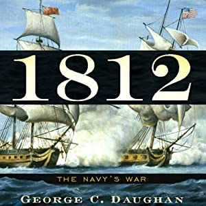 1812: The Navy's War | [George C. Daughan]