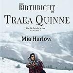 The Birthright of Traea Quinne: Birthright Series, Book 1 | Mia Harlow