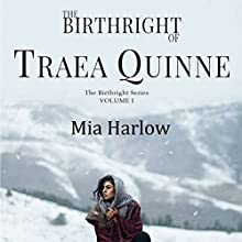 The Birthright of Traea Quinne: Birthright Series, Book 1 Audiobook by Mia Harlow Narrated by Genevieve Sibayan