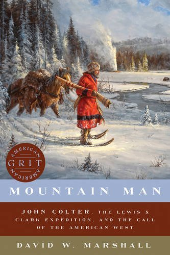 mountain-man-john-colter-the-lewis-clark-expedition-and-the-call-of-the-american-west-american-grit