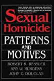 Sexual Homicide: Patterns and Motives- Paperback (0028740637) by Douglas, John E.