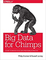 Big Data for Chimps: A Guide to Massive-Scale Data Processing in Practice Front Cover