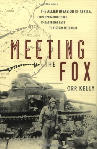 Meeting the Fox: The Allied Invasion of Africa, from Operation Torch to Kasserine Pass to Victory in Tunisia